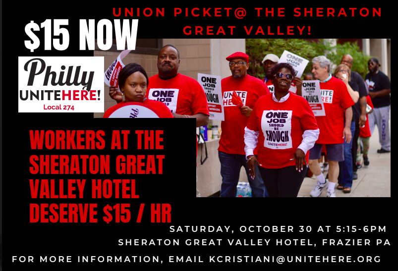Flyer with an image of Unite Here members marching. Text of flyer reads: Union Picket @ The Sheraton Great Valley! Workers at the Sheraton Great Valley Hotel Deserve $15 an hour Saturday, October 30 at 5:15-6pm Sheraton Great Valley Hotel, Frazier PA